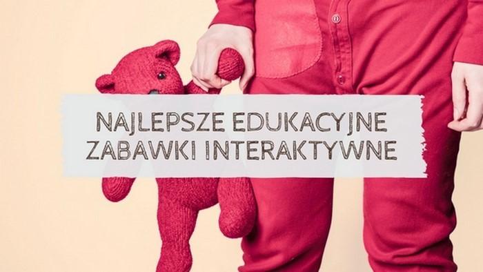 Najlepsze edukacyjne zabawki interaktywne dla najmłodszych