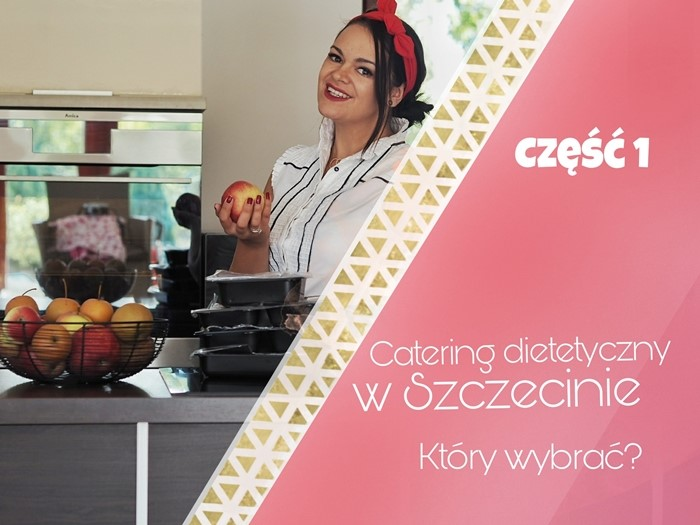 Catering dietetyczny w Szczecinie – który wybrać? (Wielki Test Cateringów Dietetycznych część I)