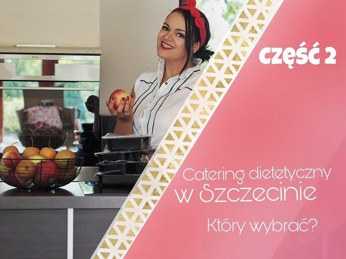 Catering dietetyczny w Szczecinie – który wybrać? (Wielki Test Cateringów Dietetycznych część II)