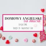 Domowy angielski dla malucha #10 – Valentine's Day